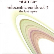 The Heliocentric Worlds of Sun Ra, Volume 3: The Lost Tapes